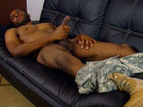 gay porn Private Robert || Private Robert spent his time in the Marines fulfilling orders for the front line troops medical supply needs. He loved the camaraderie and brotherhood of serving in the toughest branch of the military. He loved every bit of it, except waking up at 4 a.m. every day. Robert is tall and lean, with cool dark skin. He's already shirtless and starts to rub his cock as soon as he's given marching orders. He whips out the long black uncut meat and strokes gently. He decides to stretch out on the couch and really rub one out. As he gets more comfortable, he decides to get the camouflage pants all the way down to his combat boots. Popping up on his knees for a good stretch, Robert shows off his round ass. Pulling at the cheeks, a glimpse of the dark hole in between appears. He's ready to blow it now, and starts to jerk furiously. Beautiful thick white globs bounce onto his abs, creating a perfect contrast to his black skin.